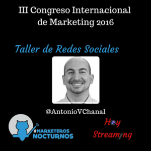 Conferencia de Antonio Vallejo Chanal en Marketeros Nocturnos emitida por Hoy Streaming